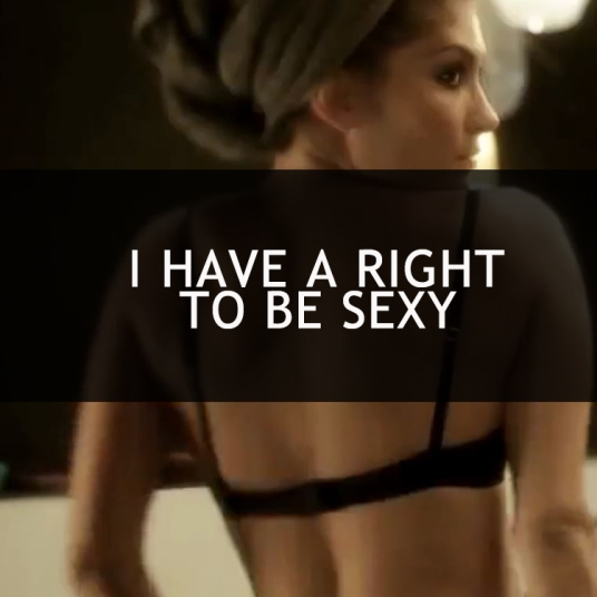1 I have a right to be sexy