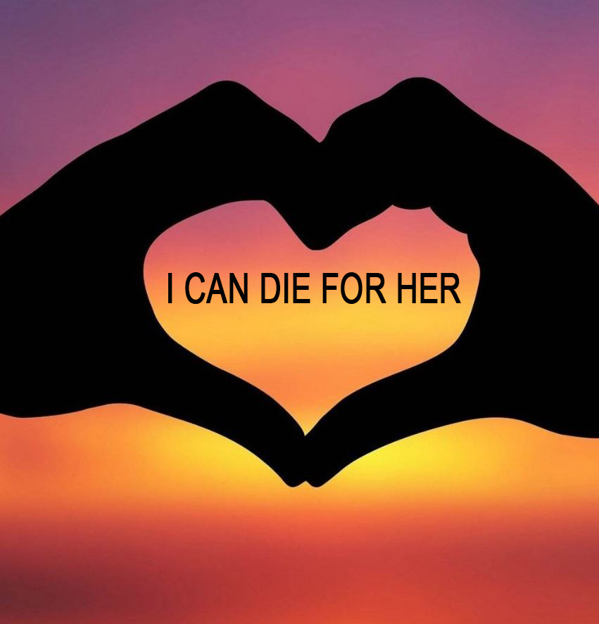 Love Each Other Or Perish: I Can Die For Her, But Do I Really Love Her? [1]